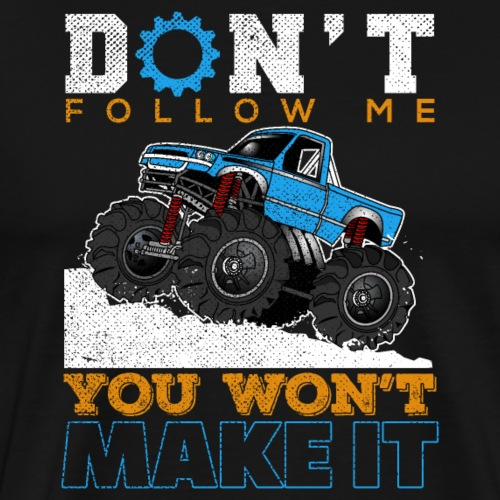 Don't Follow Me | Monster Truck 4x4 - Männer Premium T-Shirt