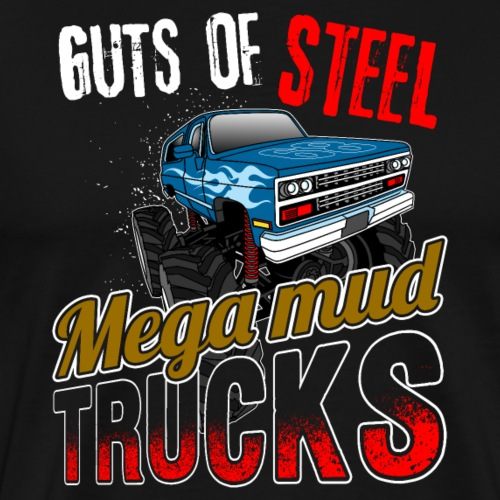 Mega Mud Trucks Guts Of Steel | Monster Truck - Männer Premium T-Shirt