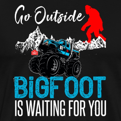 Go Outside Bigfoot Is Waiting For You | Truck - Männer Premium T-Shirt