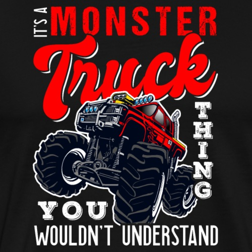 It Is A Monster Truck Thing - Männer Premium T-Shirt