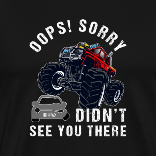 Didn't See You There Funny Monster Truck Excuse - Männer Premium T-Shirt