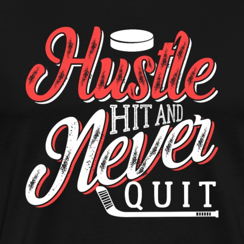 Hustle Hit And Never Quit Hockey - Männer Premium T-Shirt