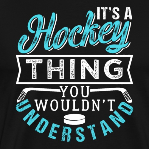 A Hockey Thing You Wouldn't Understand - Männer Premium T-Shirt