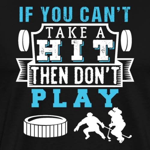 If You Can't Take A Hit Then Don't Play Hockey - Männer Premium T-Shirt