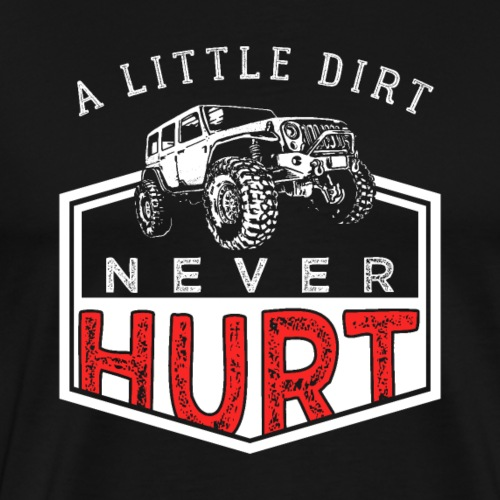 A Little Dirt Never Hurt - Männer Premium T-Shirt