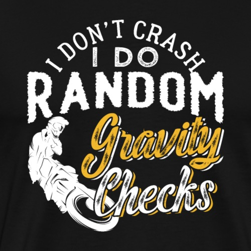 I Don't Crash I Do Random Gravity Checks - Männer Premium T-Shirt