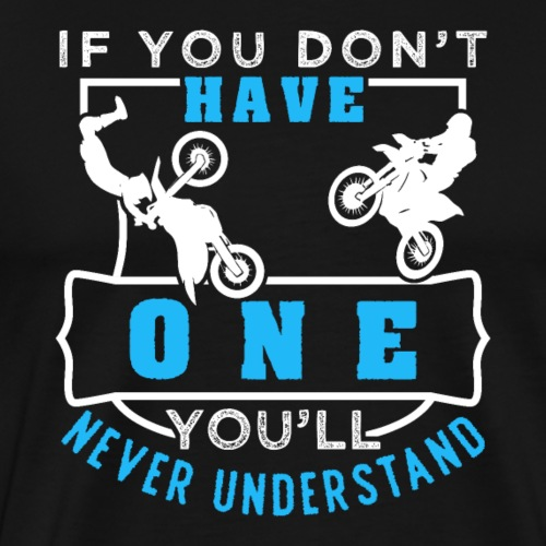 Motocross You'll Never Understand - Männer Premium T-Shirt