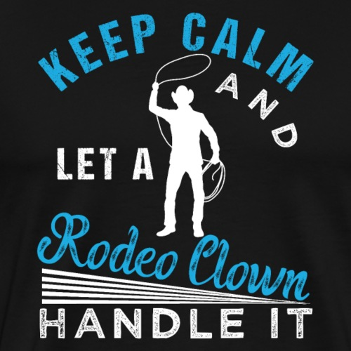 Keep Calm And Let A Rodeo Clown Handle It - Männer Premium T-Shirt