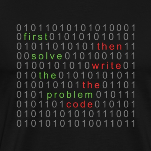First solve the problem Then write the code - Männer Premium T-Shirt