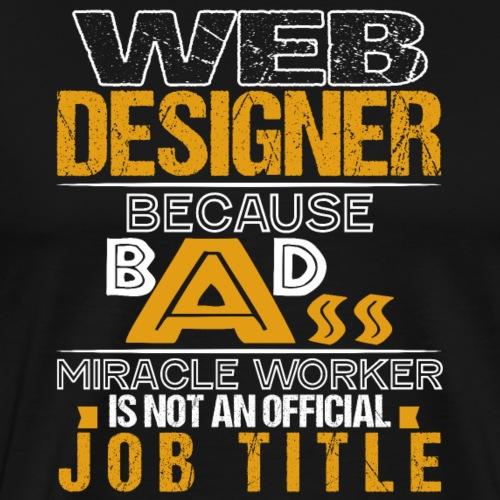 WEB DESIGNER MIRACLE WORKER JOB TITLE - Männer Premium T-Shirt