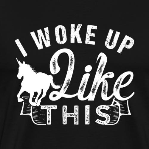 I Woke Up Like This Funny Unicorn - Männer Premium T-Shirt
