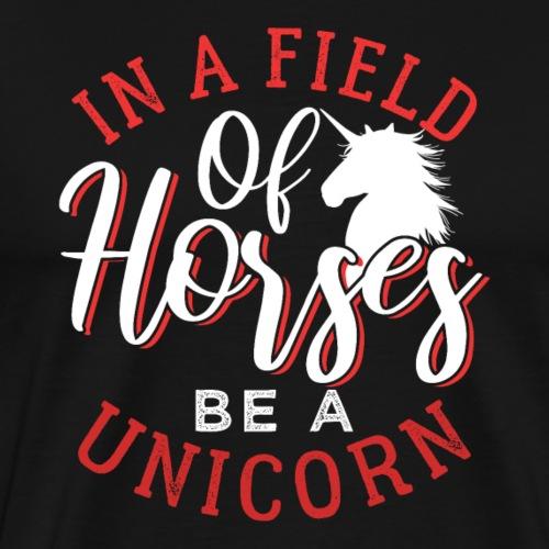 In A Field Of Horses Be A Unicorn - Männer Premium T-Shirt