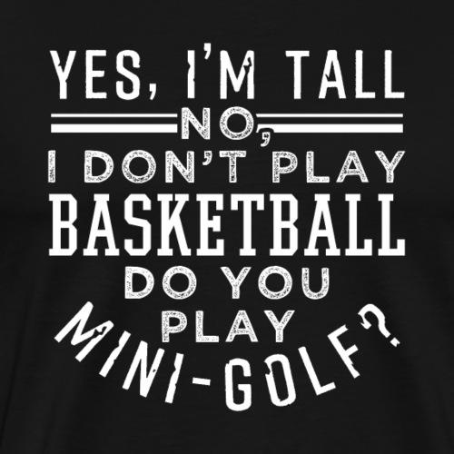 No I Don't Play Basketball Do You Play Min*-Golf? - Männer Premium T-Shirt