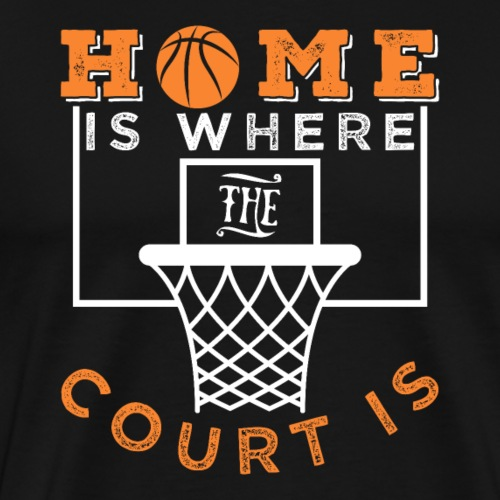 Basketball | Home Is Where The Court Is - Männer Premium T-Shirt