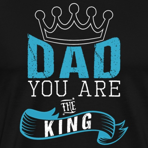 DAD YOU ARE THE KING - Männer Premium T-Shirt