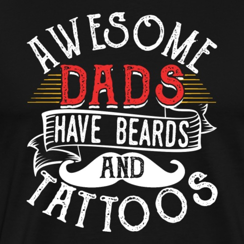 Awesome Dads Have Beards & Tattoos Funny Beard - Männer Premium T-Shirt