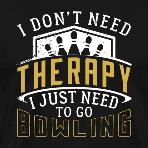 I Don't Need Therapy Just Bowling - Männer Premium T-Shirt