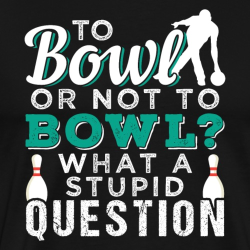 To Bowl Or Not To Bowl | Bowling - Männer Premium T-Shirt