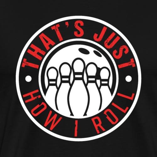 Bowling That's Just How I Roll - Männer Premium T-Shirt