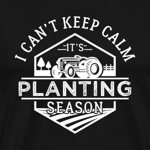 Farmer I Can't Keep Calm It's Planting Season - Männer Premium T-Shirt