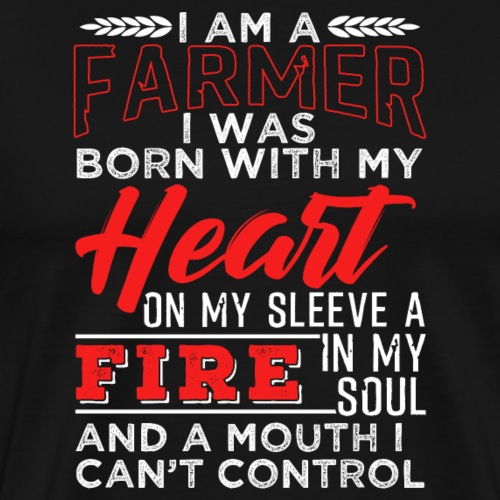 I Am A Farmer Fire in My Soul - Männer Premium T-Shirt
