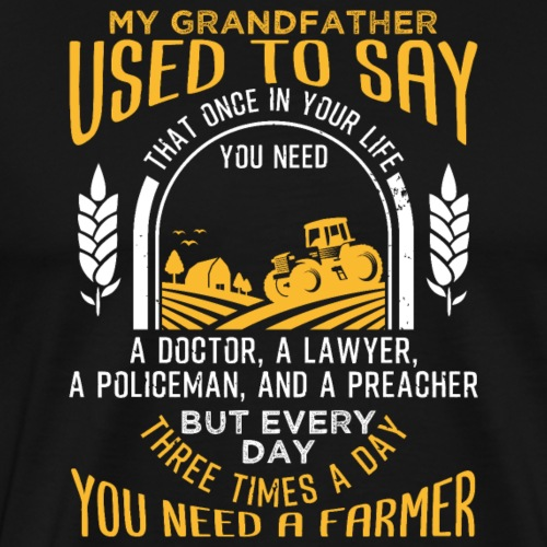 Farmer Three Times a Day You Need a Farmer - Männer Premium T-Shirt