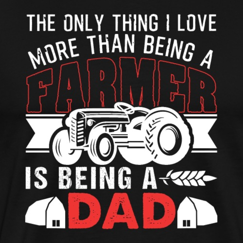 Farmer And Being A Dad - Männer Premium T-Shirt