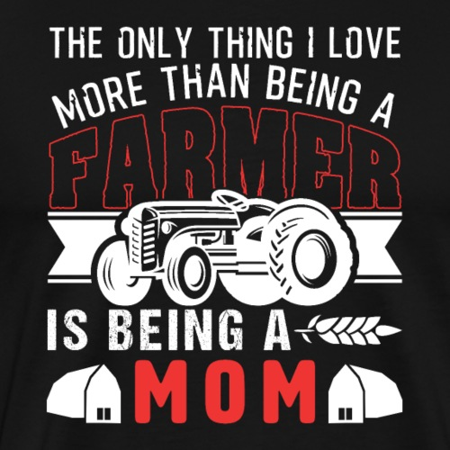 Farmer And Being A Mom - Männer Premium T-Shirt