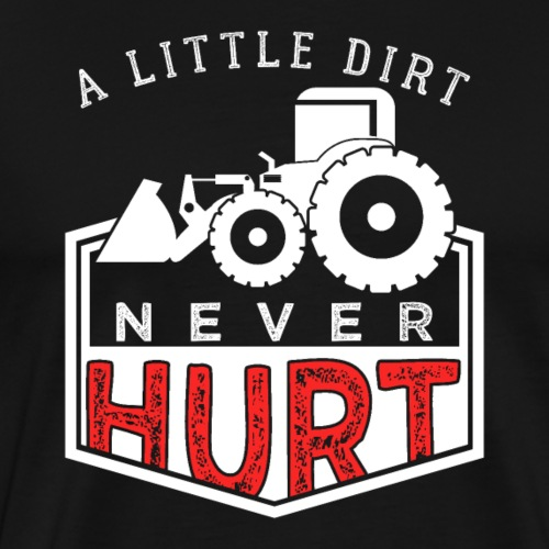 Farmer A Little Dirt Never Hurt - Männer Premium T-Shirt