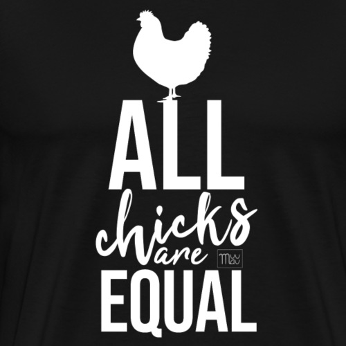 All Chicks are equal - Miesten premium t-paita