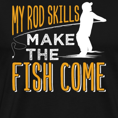 My Rod Skills Make The Fish Come | Fishing - Männer Premium T-Shirt
