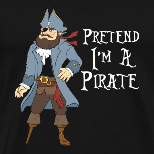 Pretend I'm A Pirate - Men's Premium T-Shirt