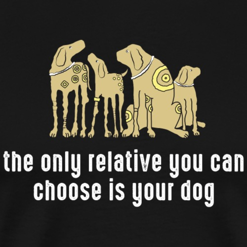 the only relative you can choose is your dog Hund - Männer Premium T-Shirt