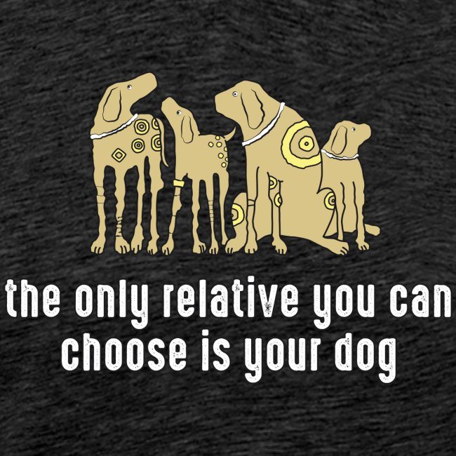 the only relative you can choose is your dog Hund