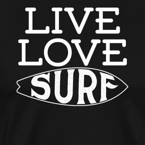 LIVE LOVE SURF - Leben Lieben Surfen - Männer Premium T-Shirt