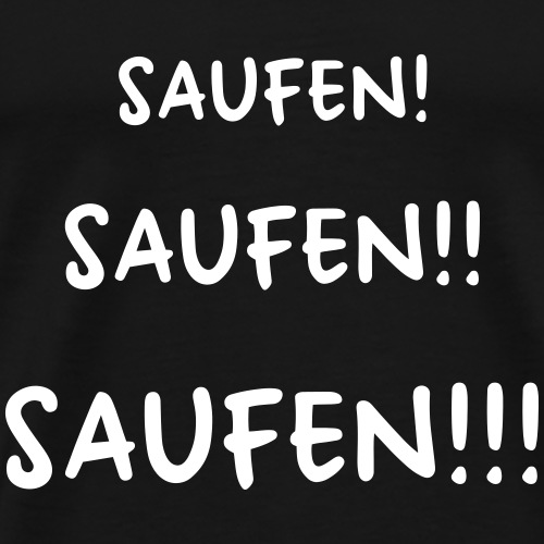 Saufen saufen saufen I Party Sprüche Trinken - Männer Premium T-Shirt