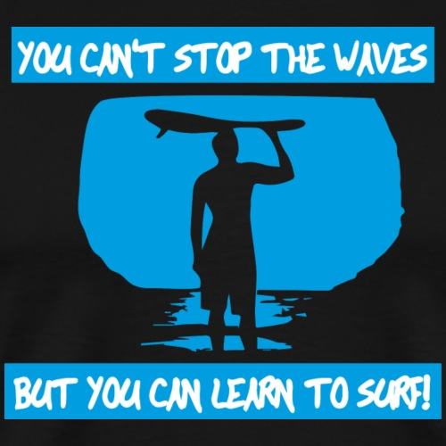 You can't stop the waves - Männer Premium T-Shirt