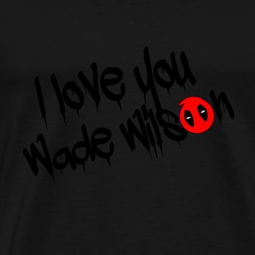 Deapool, I love you Wade Wilson - Men's Premium T-Shirt