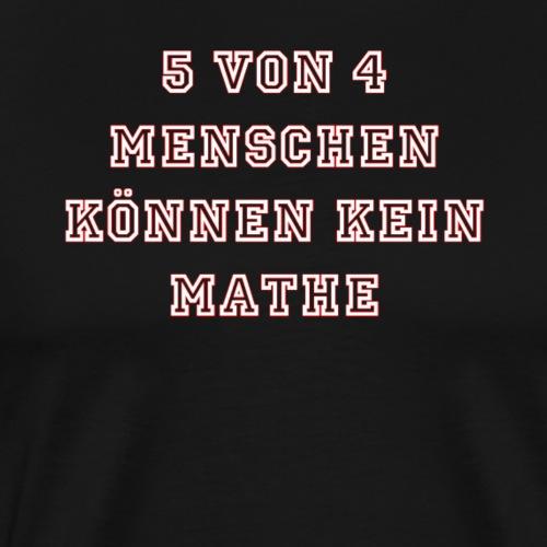 5 von 4 Lustige Sprüche Witzig Geschenk Dumm Neerd - Männer Premium T-Shirt