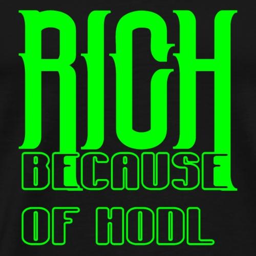 RICH BECAUSE OF HODL - Kryptowährung - Männer Premium T-Shirt