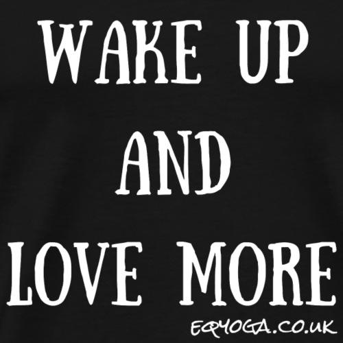 Wake up and love more - Men's Premium T-Shirt
