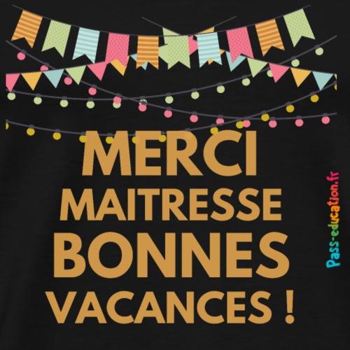 Merci Maitresse, bonnes vacances ! - T-shirt Premium Homme