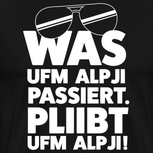 WAS UFM ALPJI PASSIERT - Männer Premium T-Shirt