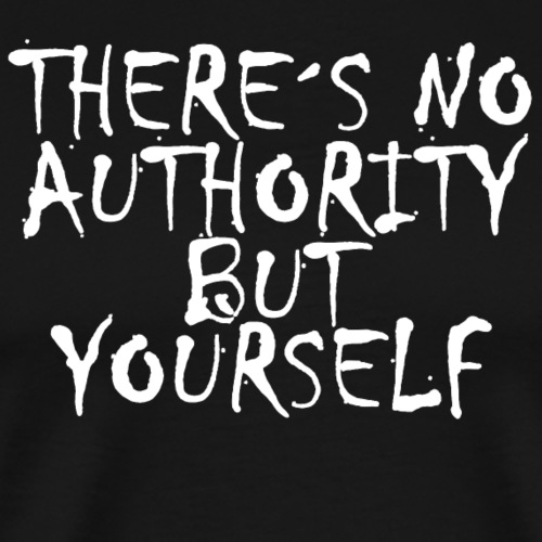 There s no authority but yourself Tshirt ✅ - Männer Premium T-Shirt
