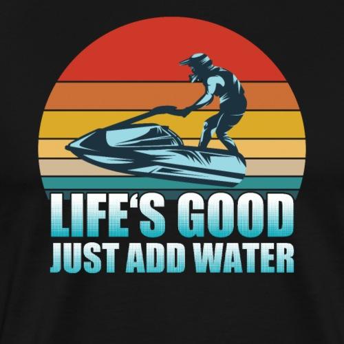 Jet Ski - Life s Good Just Add Water - Men's Premium T-Shirt