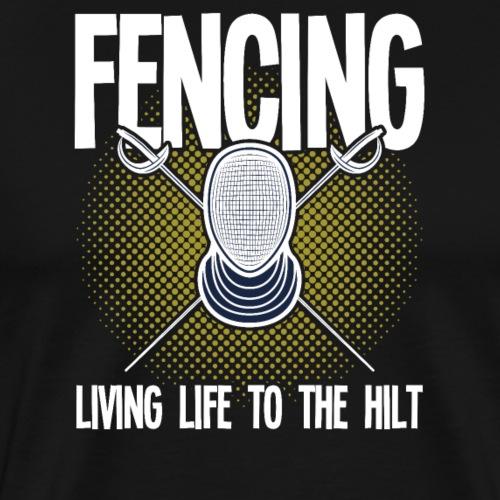 Fencing Living Life To The Hilt - Men's Premium T-Shirt