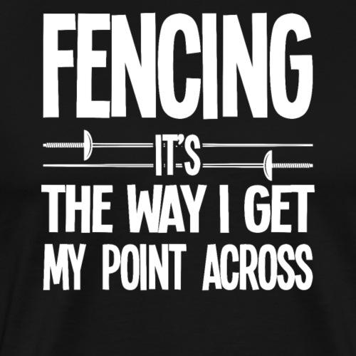Fencing It's The Way I Get My Point Across - Men's Premium T-Shirt