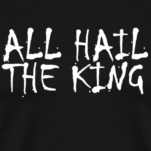 ALL HAIL THE KING ✅ - Männer Premium T-Shirt