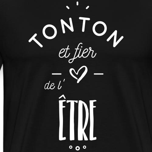 Tonton et fier de l'être - T-shirt Premium Homme