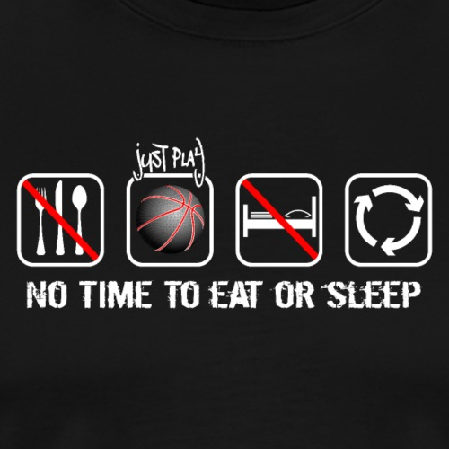 No time to eat or sleep. Just basketball! - Men's Premium T-Shirt